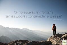 """citas famosas de viajes: """"si no escalas la montaña, jamás podrá contemplar el paisaje"""""""