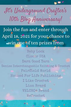 Underground Crafter Tenth Blog Anniversary Giveaway | Enter through 11:59 p.m. Eastern on Sunday, April 18, 2021 for your chance to win a prize from Baby Lock, Clover USA, Darn Good #Yarn, Denise Interchangeable #Knitting and #Crochet, Fairfield World, Hooked for Live, I Like Crochet, Lion Brand, VELCRO Brand, or #WeCrochet! #undergroundcrafter #crafts #sew #cloverusa #babylocksewing #darngoodyarn #deniseknits #fairfieldworld #hookedforlife #ilikecrochet #lionbrand #velcrobrand Crochet Lion, Free Crochet, Shawl In A Ball, Tenth Anniversary, Pom Pom Maker, Yarn Bowl, Lion Brand Yarn, Craft Tutorials, Giveaways