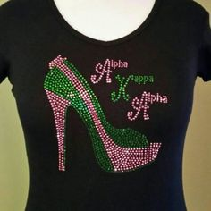 Alpha Kappa Alpha High Heel rhinestone t-shirt. Aka Sorority Gifts, Sorority Fashion, Alpha Kappa Alpha Sorority, Sorority And Fraternity, Alpha Shirt, Alpha Kappa Alpha Paraphernalia, Everything Pink, Custom Clothes, Custom Shirts