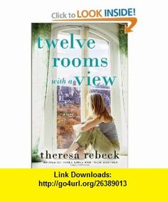 Twelve Rooms with a View A Novel (9780307394163) Theresa Rebeck , ISBN-10: 0307394166  , ISBN-13: 978-0307394163 ,  , tutorials , pdf , ebook , torrent , downloads , rapidshare , filesonic , hotfile , megaupload , fileserve