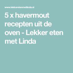 5 x havermout recepten uit de oven - Lekker eten met Linda