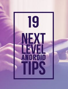 19 Tips To Make The Most Of Your AndroidDevice
