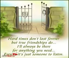 Friendship Quotes- hard times don't last forever. but true friendship do. I'll always be there for anything you need. even if it's someone who listen. Best Friend Quotes, Best Quotes, Love Quotes, Inspirational Quotes, Favorite Quotes, Random Quotes, Motivational, Meaningful Quotes, Daily Quotes