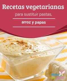 Recetas vegetarianas para sustituir pastas, arroz y papas   Prueba estas recetas vegetarianas y aprende a sustituir las pastas, arroz y papas de una forma deliciosa.