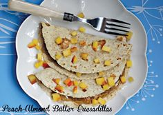 Peach-Almond Butter Quesadillas from Nut Butter Universe by Robin Robertson