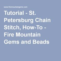 Tutorial - St. Petersburg Chain Stitch, How-To - Fire Mountain Gems and Beads