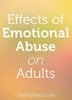 The effects of emotional abuse can be devastating. Learn about the effects of having an emotionally abusive husband, wife or boyfriend, girlfriend.   www.HealthyPlace.com