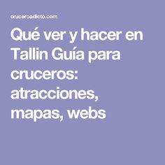 Qué ver y hacer en Tallin Guía para cruceros: atracciones, mapas, webs