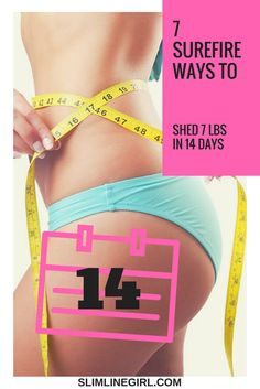 7 Surefire Ways To Shed 7 Lbs In 14 Days - http://slimlinegirl.com/7-surefire-ways-shed-7-lbs-14-days/