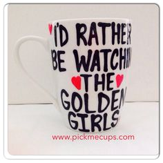 I'd Rather be watching the golden girls- When I Grow UP- Stay Golden- Golden Girls Coffee Mug- Handpainted -Golden Girls Gift- Thank you for