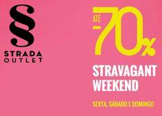 Promoções no Strada Outlet - Stravagant Weekend - http://parapoupar.com/promocoes-no-strada-outlet-stravagant-weekend/