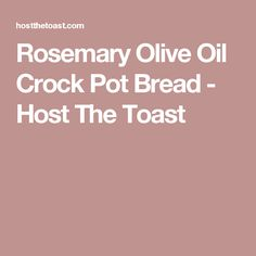 Rosemary Olive Oil Crock Pot Bread - Host The Toast