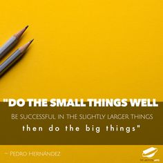 """""""Do the small things well, be successful in the slightly larger things, then do the big things."""" - Pedro Hernández #successful #success #startups #startup #goal #goals #objective #business #entrepreneurship #entrepreneur #big #small"""