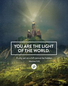 """""""You are the light of the world. A town built on a hill cannot be hidden. Neither do people light a lamp and put it under a bowl. Instead they put it on its stand, and it gives light to everyone in the house. In the same way, let your light shine before others, that they may see your good deeds and glorify your Father in heaven."""" Matthew 5:14-16  Christ In Me, Jesus Christ, Biblical Inspiration, King Jesus, Daughters Of The King, Light Of The World, Love The Lord, Spiritual Wisdom, Book Images"""