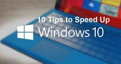 How to Speed up Windows 10 – Tips to Improve Windows 10 PC Performance