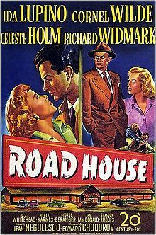 Road House. Ida Lupino, Cornel Wilde, Celeste Holm, Richard Widmark. Directed by Jean Negulesco. 1948