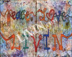 """Peace Love LIVIN"". LIVIN® mixed media artwork. Available in gallery quality (high-resolution) prints and canvas wraps."