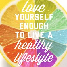 Love yourself enough to live a healthy lifestyle.