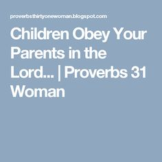 Children Obey Your Parents in the Lord... | Proverbs 31 Woman