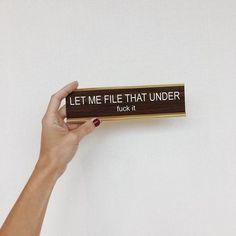 file it under fuck it. Office supplies