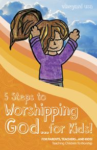 Parents and Teachers! Introducing 5 Steps To Worshipping God for Kids!