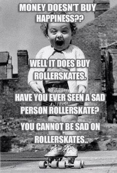 Happiness = roller skating. I agree.