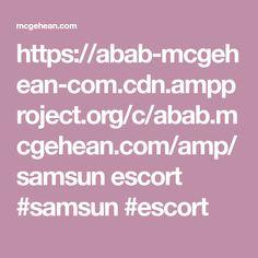 https://abab-mcgehean-com.cdn.ampproject.org/c/abab.mcgehean.com/amp/  samsun escort  #samsun #escort