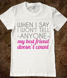"FUNNY SHIRT: ""When I Say I Won't Tell Anyone, My Best Friend Doesn't Count"" #storenvy #shirt #bff #secret"