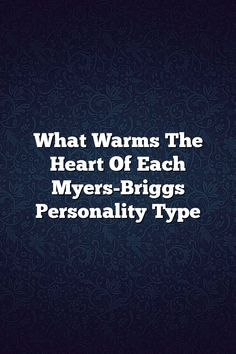What Warms The Heart Of Each Myers-Briggs Personality Type # Intj Intp, Estj, Mbti Personality, Relationship Quotes, Life Quotes, Relationships, Myers Briggs Intp, Myers Briggs Personalities