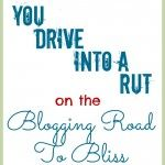 What to do when you drive into a rut on the Blogging Road to Bliss | Crafterminds