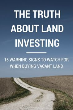 Truth About Land Investing: 15 Warning Signs to Look for When Buying Vacant Land