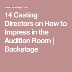 14 Casting Directors on How to Impress in the Audition Room | Backstage