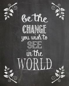 "Beautiful chalkboard art showcasing the quote ""Be the change you wish to see in the world"", which is commonly attributed to Mahatma Gandhi."