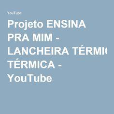 Projeto ENSINA PRA MIM - LANCHEIRA TÉRMICA - YouTube
