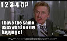 President Skroob's luggage password is 1 2 3 4 5 - Funny Spaceballs movie quote is a great reminder to set a strong password on all of your accounts online - learn how to create a strong password on Hearts and Laserbeams | http://heartsandlaserbeams.com