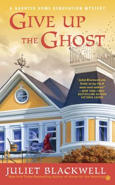 Give Up the Ghost: Book 6 (A Haunted Home Renovation Mystery) by Juliet Blackwell - Expected publication: 1st December 2015