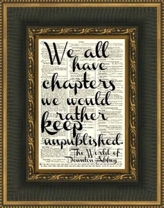 downton abbey quotes | Downton Abbey Quote We All Have Chapters by ... | Cute Quotes