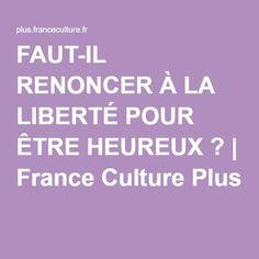 FAUT-IL RENONCER À LA LIBERTÉ POUR ÊTRE HEUREUX ? | France Culture Plus