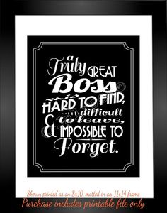 A Great Boss is hard to find, difficult to leave, and impossible to forget - Quote Saying INSTANT DOWNLOAD Printable Executive Gift Wall Art by Jalipeno on Etsy. the perfect boss gift idea for that special supervisor in your life - for retirement, moving away, graduation, job change, etc. Great last-minute gift too! Personalized version available as well. Check the shop for more printable quotes!