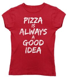 Women's Pizza is Always A Good Idea T-Shirt - Juniors Fit - Funny Hipster Foodie Shirt. Assorted colors; $25.00 from #Boredwalk, plus free U.S. shipping! Click to purchase!