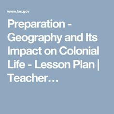 Preparation - Geography and Its Impact on Colonial Life - Lesson Plan | Teacher…