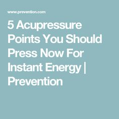 5 Acupressure Points You Should Press Now For Instant Energy | Prevention