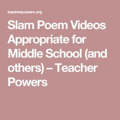 Slam Poem Videos Appropriate for Middle School (and others) – Teacher Powers