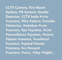 CCTV Camera, Fire Alarm System, PA System, Smoke Detector, CCTV India #cctv #camera, #fire #alarm, #smoke #detector, #wireless #cctv #camera, #pa #system, #cctv #surveillance #system, #micro #dome #camera, #varifocal #camera, #speed #dome #camera, #cs #mount #camera, #uvss, #day #night #camera, #wireless #camera, #ceilling #mount #speaker, #fire #detector, #sm…