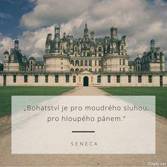 Bohatství je pro moudrého sluhou, pro hloupého pánem. -  Seneca #moudrost #peníze #bohatství True Words, Humor, Quotes, Travel, Life, Inspiration, Vegane Rezepte, Quotations, Biblical Inspiration
