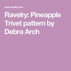Ravelry: Pineapple Trivet pattern by Debra Arch