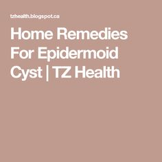 Home Remedies For Epidermoid Cyst | TZ Health