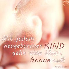 Mit jedem neugeborenen Kind geht eine kleine Sonne auf - Zitat Irmgard Erath…