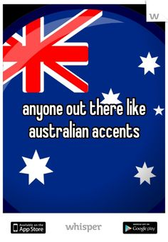 anyone out there like australian accents