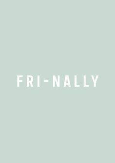 Fri-nally.